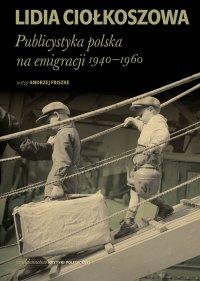 Publicystyka polska na emigracji 1940-1960 - Lidia Ciołkoszowa - ebook
