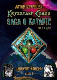 Kryształy Czasu: Saga o Katanie, Tom I z XIII, Labirynt Śmierci. Część 1