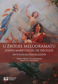 U źródeł melodramatu. Joseph-Marie Loaisel de Tréogate. Antologia przekładów