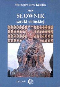 Mały słownik sztuki chińskiej - Mieczysław Jerzy Kunstler - ebook