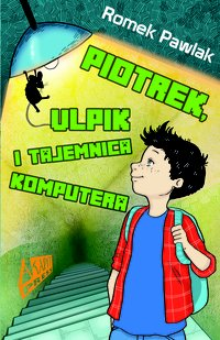 Piotrek, Ulpik i tajemnica komputera - Romek Pawlak - ebook