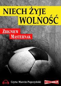 Niech żyje wolność - Zbigniew Masternak - audiobook