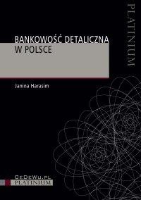 Bankowość detaliczna w Polsce. Wydanie 3 - Janina Harasim - ebook