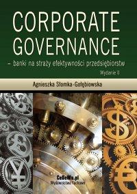 Corporate governance - banki na straży efektywności przedsiębiorstw. Wydanie 3 - Agnieszka Słomka-Gołębiowska - ebook