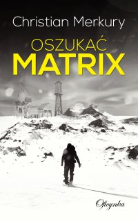 Oszukać matrix - Christian Merkury - ebook