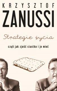 Strategie życia czyli jak zjeść ciastko i je mieć - Krzysztof Zanussi - ebook