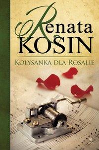 Kołysanka dla Rosalie - Renata Kosin - ebook