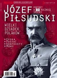 Pomocnik Historyczny. Józef Piłsudski Wielki Dziadek Polaków - Opracowanie zbiorowe - eprasa
