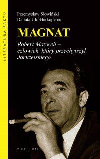 Magnat. Robert Maxwell - człowiek, który przechytrzył Jaruzelskiego - Przemysław Słowiński - ebook