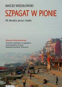 Szpagat w pionie. W drodze przez Indie - Maciej Wesołowski - ebook