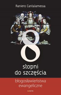Osiem stopni do szczęścia. Błogosławieństwa ewangeliczne - Raniero Cantalamessa - ebook