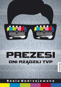 Prezesi. Oni rządzili TVP - Beata Modrzejewska - ebook