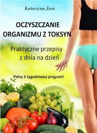 Oczyszczanie organizmu z toksyn - Katarzyna Jura - ebook