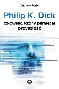 Philip K. Dick - człowiek, który pamiętał przyszłość