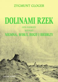 Dolinami rzek. Opis podróży wzdłuż Niemna, Wisły, Bugu i Biebrzy - Zygmunt Gloger - ebook