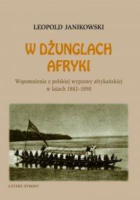 W dżunglach Afryki. Wspomnienia z polskiej wyprawy afrykańskiej w latach 1882-1890 - Leopold Janikowski - ebook