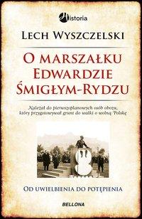 O Marszałku Edwardzie Śmigłym-Rydzu - Lech Wyszczelski - ebook