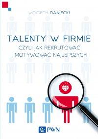Talenty w firmie - Wojciech Daniecki - ebook
