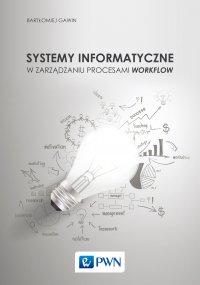 Systemy informatyczne w zarządzaniu procesami Workflow - Bartłomiej Gawin - ebook