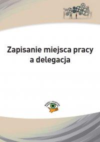Zapisanie miejsca pracy a delegacja