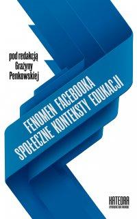 Fenomen Facebooka. Społeczne konteksty edukacji - Grażyna Penkowska - ebook