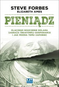Pieniądz. Dlaczego niszczenie dolara zagraża światowej gospodarce…