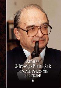 Błagam, tylko nie profesor - Janusz Odrowąż-Pieniążek - ebook