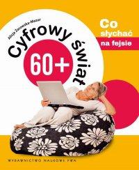 Cyfrowy świat 60+. Co słychać na fejsie - Alicja Żarowska-Mazur - ebook