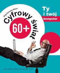 Cyfrowy świat 60+. Ty i Twój komputer - Alicja Żarowska-Mazur - ebook