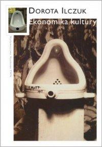 Ekonomika kultury - Dorota Ilczuk - ebook