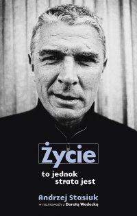Życie to jednak strata jest - Andrzej Stasiuk - ebook
