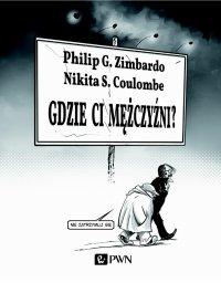 Gdzie ci mężczyźni? - Philip G. Zimbardo - ebook