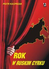 Rok w ruskim cyrku - Piotr Kacprzak - ebook