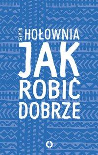 Jak robić dobrze - Szymon Hołownia - ebook