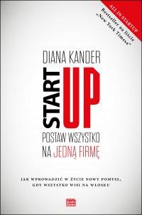 Startup. Postaw wszystko na jedną firmę - Diana Kander - ebook