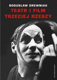 Teatr i film Trzeciej Rzeszy. W systemie hitlerowskiej propagandy - Bogusław Drewniak - ebook