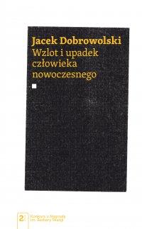 Wzlot i upadek człowieka nowoczesnego - Jacek Dobrowolski - ebook