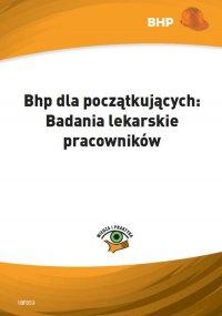 Bhp dla początkujących: Badania lekarskie pracowników - Anna M. Błażejczyk - ebook