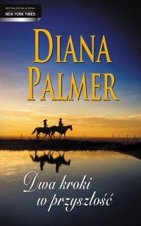 Dwa kroki w przyszłość. Wydanie 2 - Diana Palmer - ebook