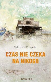 Czas nie czeka na nikogo - Aleksandra Przygoda - ebook