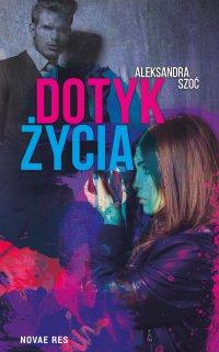 Dotyk życia - Aleksandra Szoć - ebook