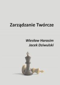 Zarządzanie Twórcze - Wiesław Harasim - ebook