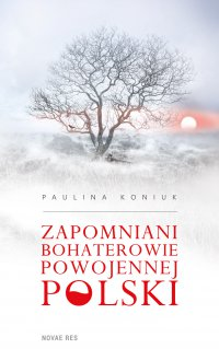 Zapomniani bohaterowie powojennej Polski