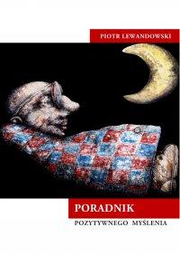 Poradnik pozytywnego myślenia - Piotr Lewandowski - ebook