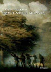 Życie nie jest sielanką - Bogusław Stachowski - ebook