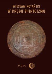 W kręgu shintoizmu. Tom 1 Przeszłość i jej tajemnice - Wiesław Kotański - ebook