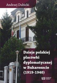 Dzieje polskiej placówki dyplomatycznej w Bukareszcie (1919–1940)