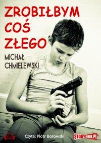 Zrobiłbym coś złego - Michał Chmielewski - audiobook
