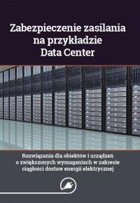 Zabezpieczenie zasilania na przykładzie Data Center - rozwiązania dla obiektów i urządzeń o zwiększonych wymaganiach w zakresie ciągłości dostaw energii elektrycznej