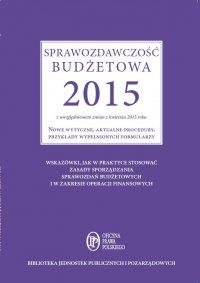 Sprawozdawczość budżetowa 2015 z uwzględnieniem zmian z kwietnia 2015 roku. Nowe wytyczne, aktualne procedury, przykłady wypełnionych formularzy